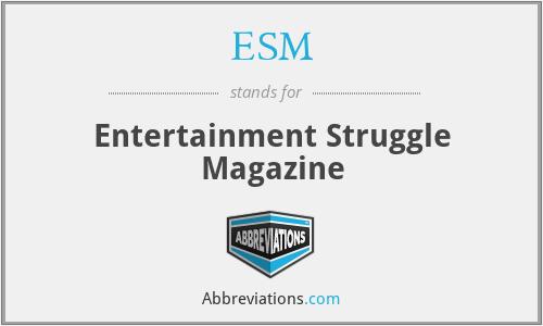 ESM - Entertainment Struggle Magazine