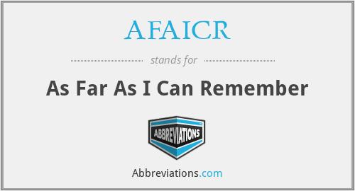 AFAICR - As Far As I Can Remember