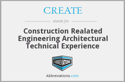 CREATE - Construction Realated Engineering Architectural Technical Experience