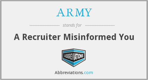 ARMY - A Recruiter Misinformed You