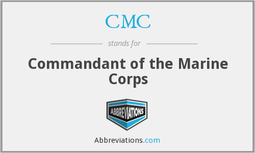 CMC - Commandant of the Marine Corps