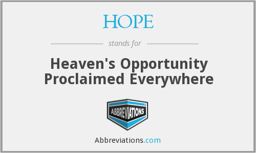 HOPE - Heaven's Opportunity Proclaimed Everywhere