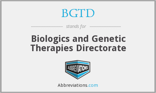BGTD - Biologics and Genetic Therapies Directorate