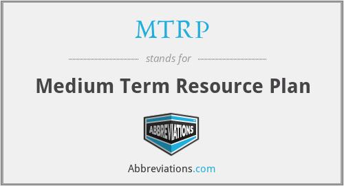 MTRP - Medium Term Resource Plan