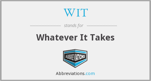 WIT - Whatever It Takes