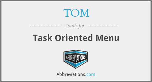 TOM - Task Oriented Menu