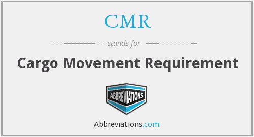 CMR - Cargo Movement Requirement