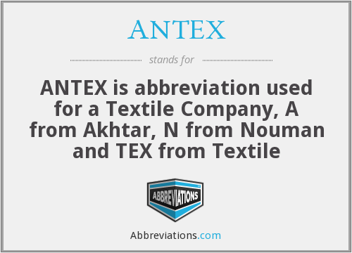ANTEX - ANTEX is abbreviation used for a Textile Company, A from Akhtar, N from Nouman and TEX from Textile
