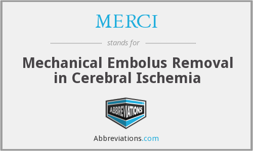 MERCI - Mechanical Embolus Removal in Cerebral Ischemia
