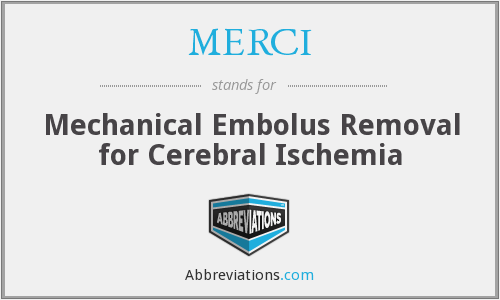 MERCI - Mechanical Embolus Removal for Cerebral Ischemia