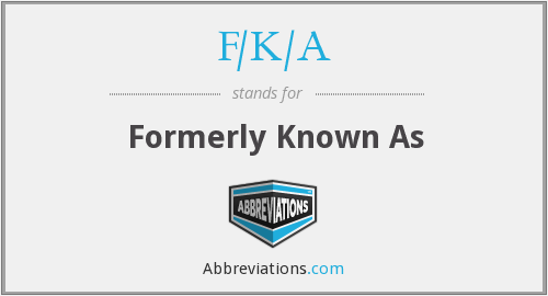 F/K/A - Formerly Known As