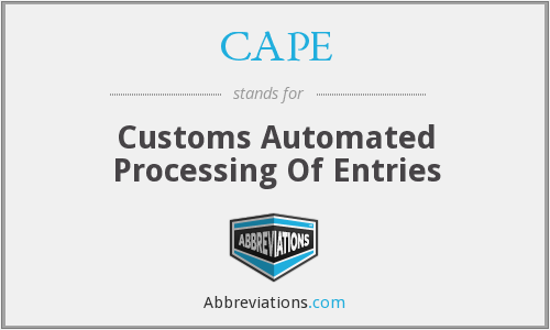 CAPE - Customs Automated Processing Of Entries