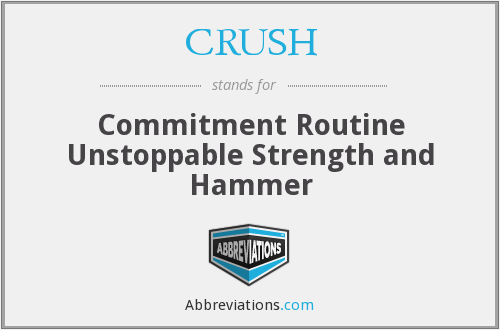 CRUSH - Commitment Routine Unstoppable Strength and Hammer