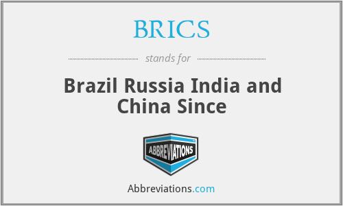 BRICS - Brazil Russia India and China Since
