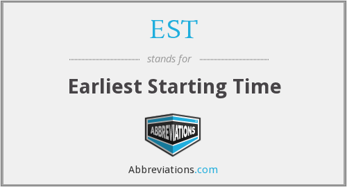 EST - Earliest Starting Time