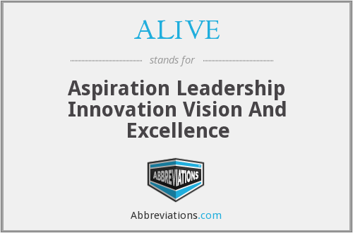 ALIVE - Aspiration Leadership Innovation Vision And Excellence