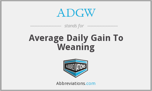 ADGW - Average Daily Gain To Weaning
