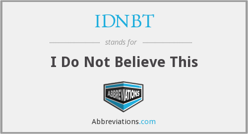 IDNBT - I Do Not Believe This