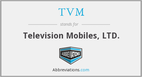 TVM - Television Mobiles, LTD.