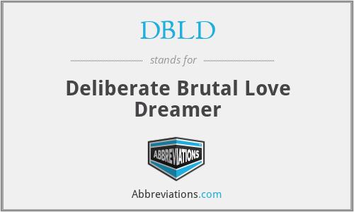 DBLD - Deliberate Brutal Love Dreamer