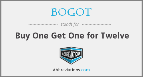 What does BOGOT stand for?