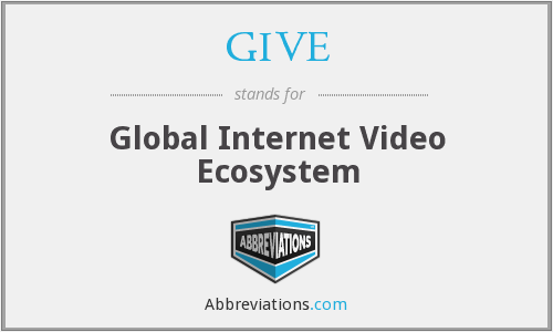 GIVE - Global Internet Video Ecosystem