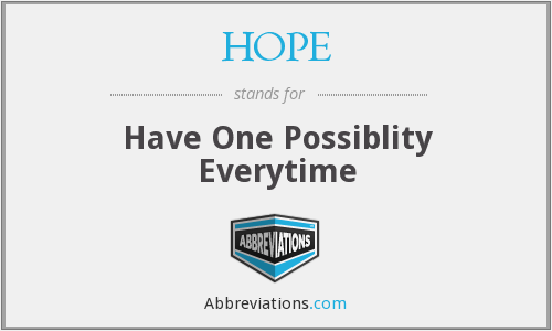 HOPE - Have One Possiblity Everytime