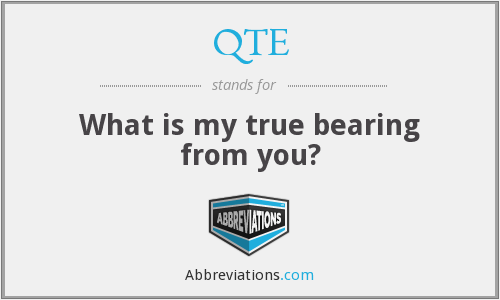 QTE - What is my true bearing from you?