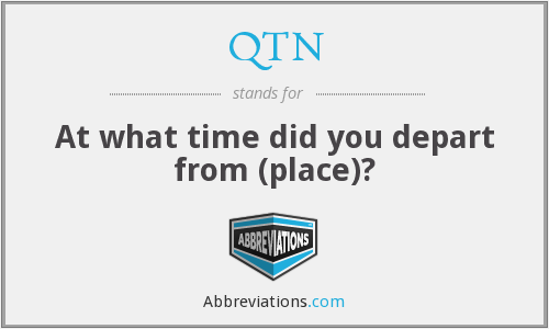 QTN - At what time did you depart from (place)?