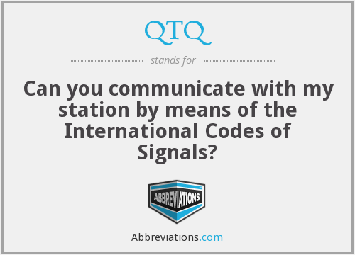 QTQ - Can you communicate with my station by means of the International Codes of Signals?