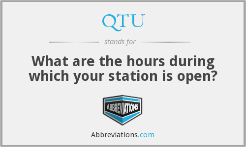 QTU - What are the hours during which your station is open?