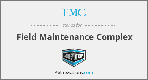 FMC - Field Maintenance Complex