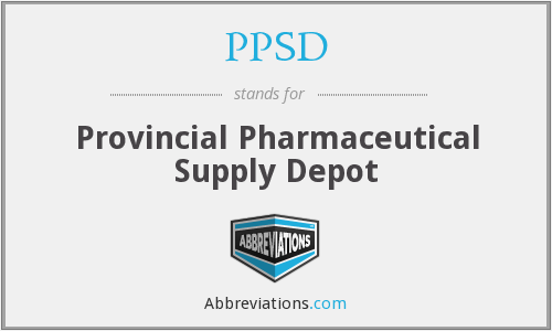 PPSD - Provincial Pharmaceutical Supply Depot