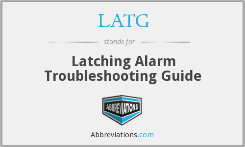 LATG - Latching Alarm Troubleshooting Guide
