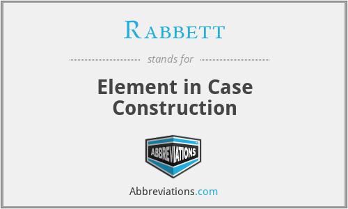 Rabbett - Element in Case Construction