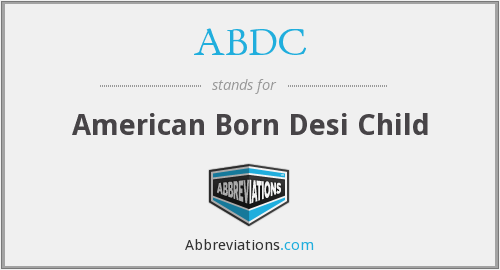 ABDC - American Born Desi Child