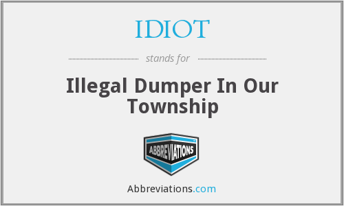 IDIOT - Illegal Dumper In Our Township