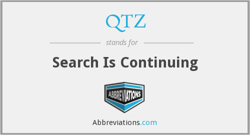 QTZ - Search Is Continuing