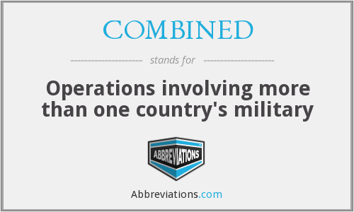 COMBINED - Operations involving more than one country's military