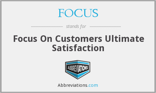 FOCUS - Focus On Customers Ultimate Satisfaction