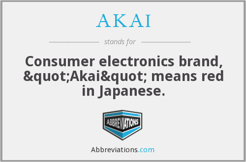"""AKAI - Consumer electronics brand, """"Akai"""" means red in Japanese."""