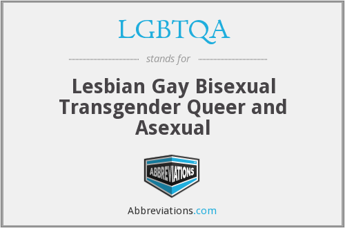 LGBTQA - Lesbian Gay Bisexual Transgender Queer and Asexual