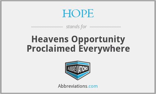 HOPE - Heavens Opportunity Proclaimed Everywhere
