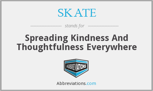 SKATE - Spreading Kindness And Thoughtfulness Everywhere