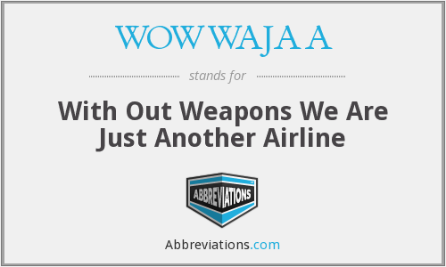 WOWWAJAA - With Out Weapons We Are Just Another Airline