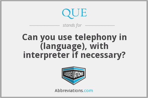 QUE - Can you use telephony in (language), with interpreter if necessary?