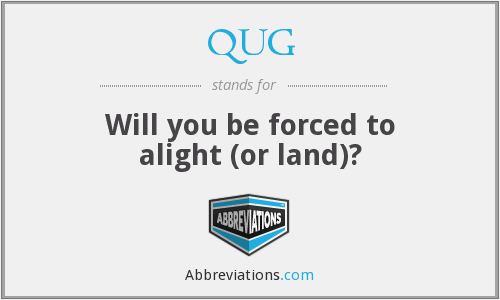 QUG - Will you be forced to alight (or land)?