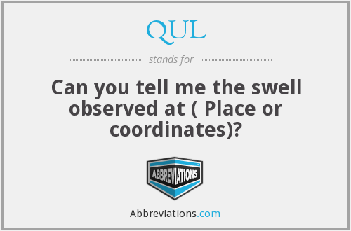 QUL - Can you tell me the swell observed at ( Place or coordinates)?