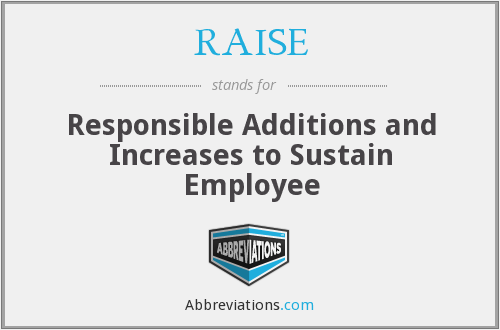 RAISE - Responsible Additions and Increases to Sustain Employee