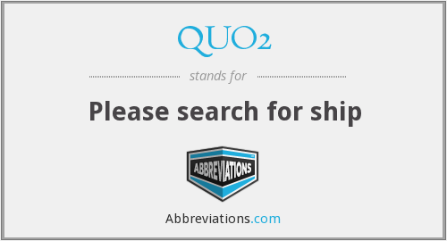 QUO2 - Please search for ship